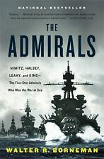 The Admirals: Nimitz, Halsey, Leahy, and King--The Five-Star Admirals Who Won th