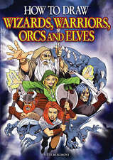 How to Draw Wizards, Warriors, Orcs and Elves: Draw Your Own Fantasy. New Book