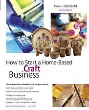 NEW - How to Start a Home-Based Craft Business, 4th (Home-Based Business Series)