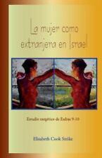 La Mujer Como Extranjera en Israel : Estudio Exegético de Esdras 9-10 by...