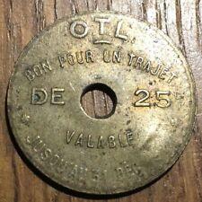 TOKEN JETON BON POUR UN TRAJET OTL 25 CENTIMES NON REMBOURSABLE (476) RARE !!!