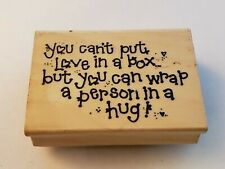 Rubber Stamp Saying You Can't Put Love In A Box But You Can Wrap A Person Hug