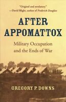 After Appomattox Military Occupation and the Ends of War 9780674241626