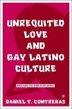 Unrequited Love and Gay Latino Culture : What Have You Done to My Heart? by...
