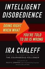 Intelligent Disobedience : Doing Right When You're Told to Do Wrong by Ira...