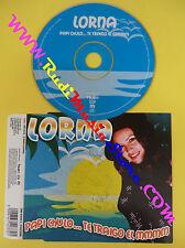 CD Singolo Lorna Papi Chulo...Te Traigo El Mmmm TIME 674233 2 no lp mc vhs(S31)