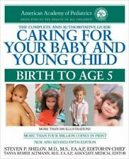 Caring for Your Baby and Young Child : Birth to Age 5 by Steven P. Shelov, Amer…