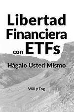 Libertad Financiera con ETFs : Hágalo Usted Mismo by Will y Will y Fog (2017,...