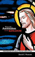 From the Ascension to the Kingdom : Prophecies of Jesus' Olivet Discourse, Pa...