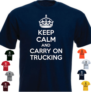 KEEP CALM AND CARRY ON TRUCKING Funny Present Gift New T-shirt