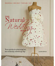 The Natural Wedding Book by Louise Moon Your Guide to Planning an Eco-Friendly