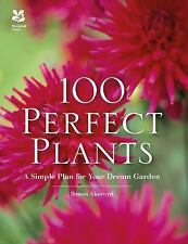 100 Perfect Plants: A Simple Plan for Your Dream Garden by Simon Akeroyd Hardcvr