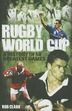 Rugby World Cup Greatest Games: A History in 50 Matches,Rob Clark,New Book mon00