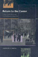 Return to the Center: Culture, Public Space, and City Building in a Global Era (