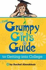 The Grumpy Girls Guide to Getting into College by Rachel Aboukhair (2014,...