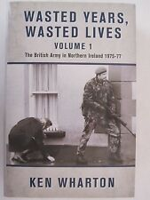 Wasted Years, Wasted Lives - Volume 1: The British Army in Northern Ireland