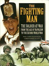 THE FIGHTING MAN - THE SOLDIER AT WAR FROM THE AGE OF NAPOLEON TO THE 2ND WAR