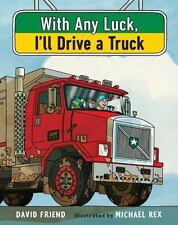WITH ANY LUCK I'LL DRIVE A TRUCK - FRIEND, DAVID/ REX, MICHAEL (ILT) - NEW HARDC