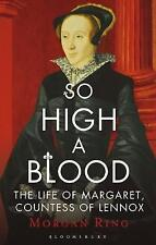 So High a Blood: The Life of Margaret, Countess of Lennox by Morgan Ring...
