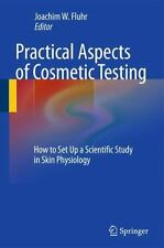 Practical Aspects of Cosmetic Testing : How to Set up a Scientific Study in...