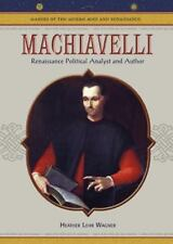 Machiavelli : Renaissance Political Analyst and Author by Heather Lehr Wagner