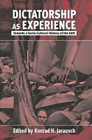 Dictatorship As Experience : Towards a Socio-Cultural History of the Gdr, Pap...
