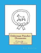 Doberman Pinscher Ornaments : Color - Cut- Hang by Gail Forsyth (2017,.