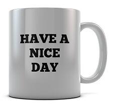 Have A Nice Day Mug Cup Present Coffee Birthday