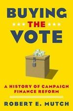 Buying the Vote : A History of Campaign Finance Reform by Robert E. Mutch (2014…