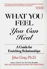 What You Feel You Can Heal : A Guide for Enriching Relationships by John Gray (…
