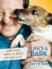 Life's a Bark: What Dogs Teach Us About Life and Love