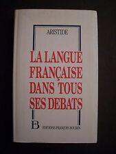 La Langue Française dans tous ses Débats / Aristide / éd. François Bourin - 1989