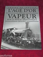 Livre TRAINS DE LEGENDE L'age d'or de la VAPEUR réseau Britannique 1804 - 1900