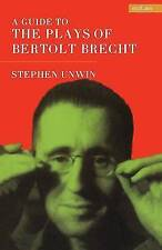 A Guide To The Plays Of Bertolt Brecht (Plays and Playwrights), Unwin, Stephen,