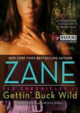 Gettin' Buck Wild : Sex Chronicles II by Zane (2011, CD, Unabridged)