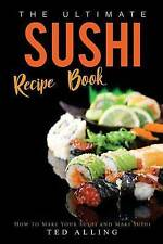 NEW The Ultimate Sushi Recipe Book: How to Make Your Sushi and Maki Sushi