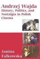 Andrzej Wajda : History, Politics, Nostalgia in Polish Cinema by Janina...