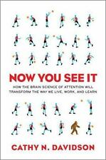 Now You See It : How the Brain Science of Attention Will Transform the Way We Li