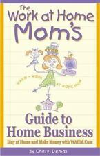 The Work-At-Home Mom's Guide to Home Business: Stay at Home and Make Money With