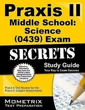 Praxis II Middle School Science (0439) Exam Secrets : Praxis II Test Review...