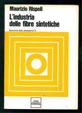 RISPOLI MAURIZIO L'INDUSTRIA DELLE FIBRE SINTETICHE ETAS KOMPASS 1967 ECONOMIA