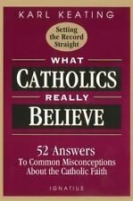 What Catholics Really Believe : 52 Answers to Common Misconceptions about the...