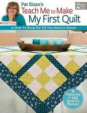 Pat Sloan's Teach Me to Make My First Quilt : A How-To-Book for All You Need to