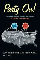 Party On! : Political Parties from Hamilton and Jefferson to the Information Age