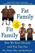 Fat Family/Fit Family: How We Beat Obesity and You Can Too, Morelli, Max, Morell