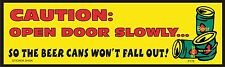 """Decal P178 """"Caution, Open The Door Slowly So All The Beer Cans Don't Fall Out"""""""