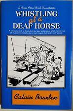 Whistling at a Deaf Horse. Calvin Bowden. A Texas Front Porch Presentation