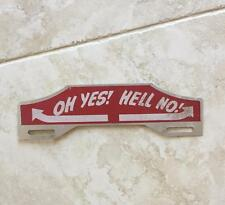 Oh Yes Hell No Vintage Antique License Plate Topper Original Rat Rod Hot Ford