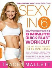 Sexy in 6: Sculpt Your Body with the 6 Minute Quick-Blast Workout, Mallett, Trac