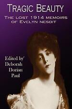 Tragic Beauty : The Lost 1914 Memoirs of by Deborah Paul (2006, Paperback)